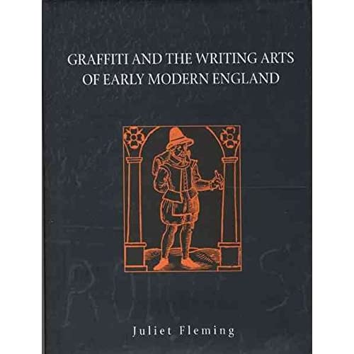 [(Graffiti and the Writing Arts of Early Modern England)] [By (author) Juliet Fleming] published on (April, 2009)