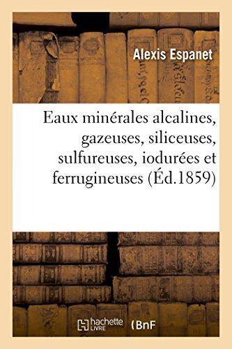 Eaux minérales alcalines, gazeuses, siliceuses, sulfureuses, iodurées et ferrugineuses