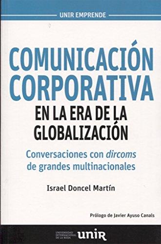 Comunicación corporativa en la era de la globalización: Conversaciones con dircoms de grandes multinacionales (UNIR Emprende)