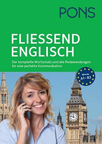 PONS Fließend Englisch sprechen: Der komplette Wortschatz und alle Redewendungen für eine perfekte Kommunikation - SONDERAUSGABE (Fließend Englisch)