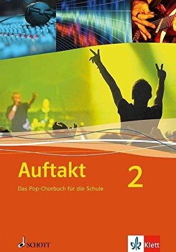 Auftakt: Das Pop-Chorbuch für die Schule 2: Chorbuch Klasse 5-13 (Auftakt - Chor in der Schule)