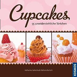 Cupcakes: 55 unwiderstehliche Törtchen von [Saheicha, Katharina, Bartsch, Stefanie]