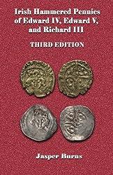 Irish Hammered Pennies of Edward IV, Edward V, and Richard III, Third Edition
