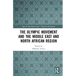 The Olympic Movement and the Middle East and North African Region (Sport in the Global Society - Historical Perspectives)