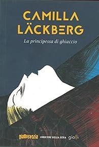 La principessa di ghiaccio. par Camilla Läckberg