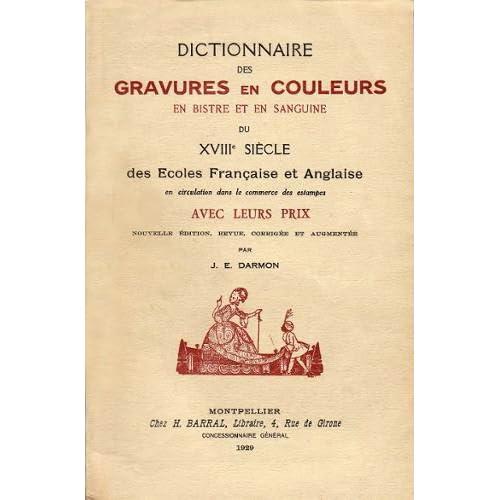 Dictionnaire des gravures en couleurs en bistre et en sanguine du xviiie siècle des ecoles française et anglaise. en circulation dans les commerces des estampes avec leurs prix .