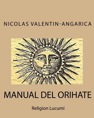 Manual de Orihaté: Religión Lucumí por Nicolas Valentin-Angarica