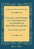 Telecharger Livres Catalogue Des Membres de la Congregation Des Hommes de Saint Roch de Quebec Fondee Le 24 Decembre 1839 Classic Reprint (PDF,EPUB,MOBI) gratuits en Francaise