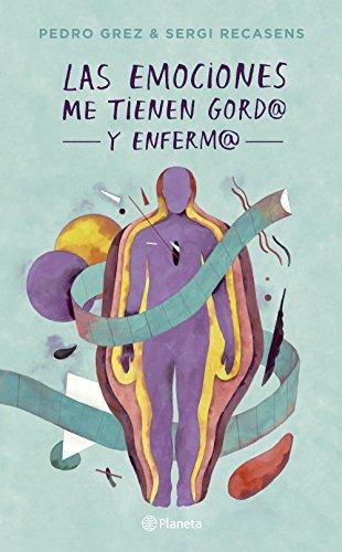 Las emociones me tienen gordo y enfermo por Pedro Grez