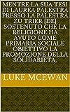 Mentre la sua tesi di laurea Palestra presso la palestra zu Trier [de] sostenuto che la religione ha avuto come primaria sociale obiettivo la promozione della solidarietà,  (Italian Edition)