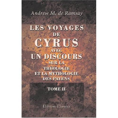 Les voyages de Cyrus, avec un discours sur la théologie et la mythologie des payens: Tome 2