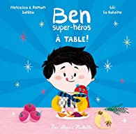 Ben, super-héros - À table ! par Francesca Sardou