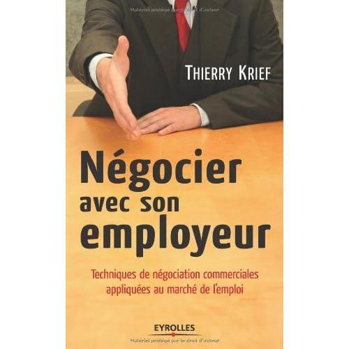 Négocier avec son employeur : Techniques de négociation commerciales appliquées au marché de l'emploi (ED ORGANISATION)