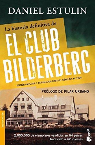 La historia definitiva del Club Bilderberg (Divulgación. Actualidad)