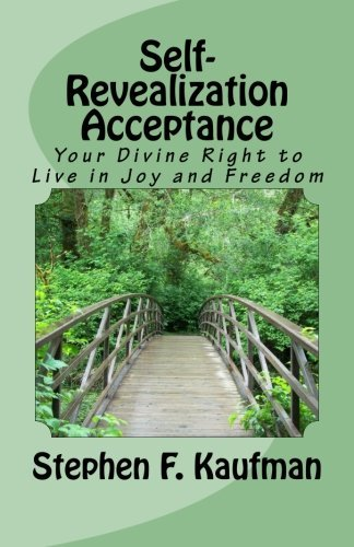 Self-Revealization Acceptance - An Introduction: Your Divine Right to Live in Joy and Freedom by Rev. Stephen F. Kaufman (2014-10-16)