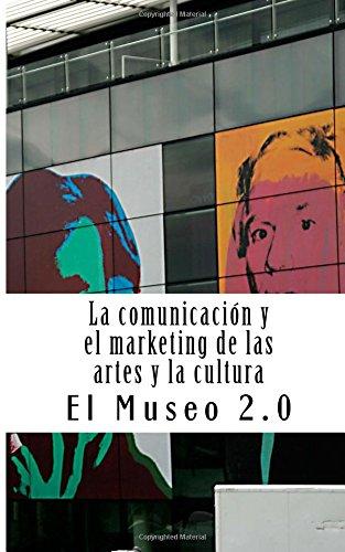 El museo 2.0. La comunicación y el marketing de las artes y la cultura: El nuevo papel de los periodistas y dircoms por J. A. Ibáñez