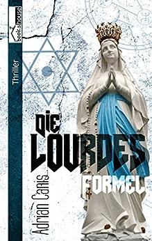 Die Lourdes-Formel von [Canis, Adrian]