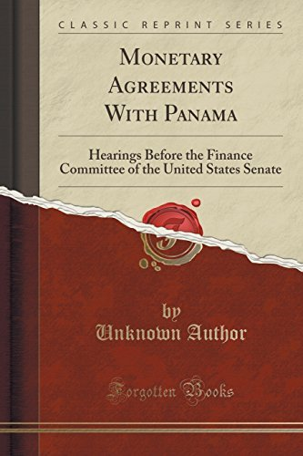 Monetary Agreements With Panama: Hearings Before the Finance Committee of the United States Senate (Classic Reprint) by Unknown Author (2015-09-27) par Unknown Author