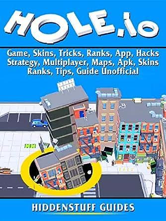 Hole io Game, Skins, Tricks, Ranks, App, Hacks, Strategy