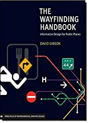 The Wayfinding Handbook: Information Design for Public Places by David Gibson (2009-02-04)