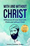 With and Without Christ: Sadhu Sunder Singh Book and Testimony (Sunder Singh Classics 1)