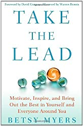 Take the Lead: Motivate, Inspire, and Bring Out the Best in Yourself and Everyone Around You by Betsy Myers (2011-09-13)