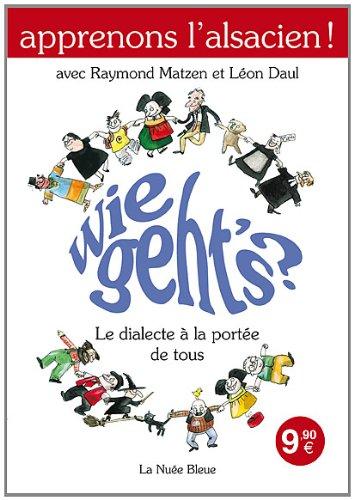 Apprenons l'Alsacien ! : Wie Geth's : Le dialecte à la portée de tous