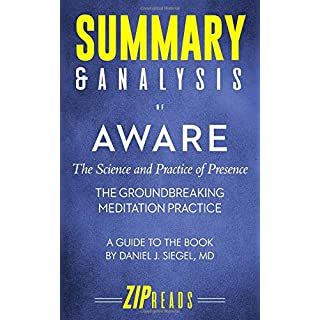 Summary & Analysis of Aware: The Science and Practice of Presence—The Groundbreaking Meditation Practice | A Guide to the Book by Daniel Siegel, MD