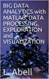 BIG DATA ANALYTICS with MATLAB: DATA PROCESSING, EXPLORATION and VISUALIZATION (English Edition)