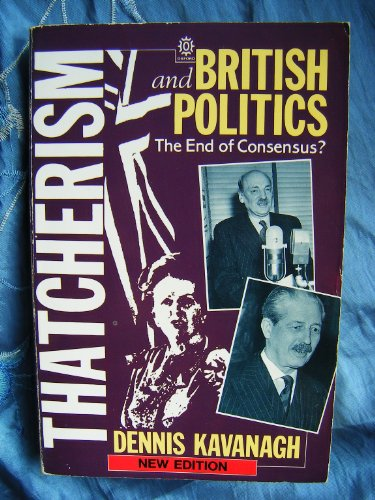 Thatcherism and British Politics: The End of Consensus?