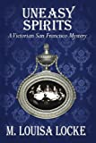 Uneasy Spirits (A Victorian San Francisco Mystery Book 2)