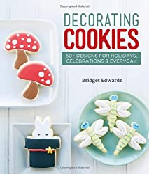 Decorating Cookies: 60+ Designs for Holidays, Celebrations & Everyday by Bridget Edwards (2012-10-02)