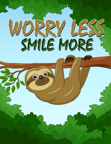Worry less Smile more A Sloth Notebook (A Composition Book, Journal) (8.5 x 11): Journal, Diary, Notebook for Sloth Lover