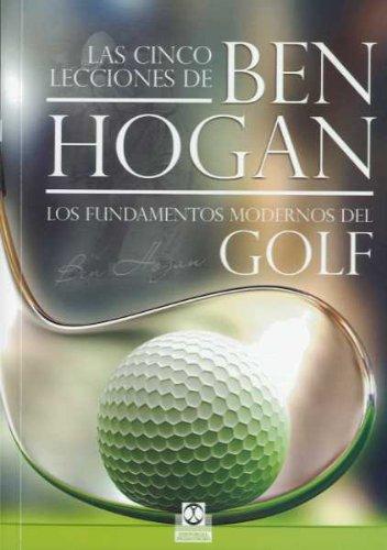 Las cinco lecciones. Los fundamentos modernos del golf (Deportes) por Ben Hogan