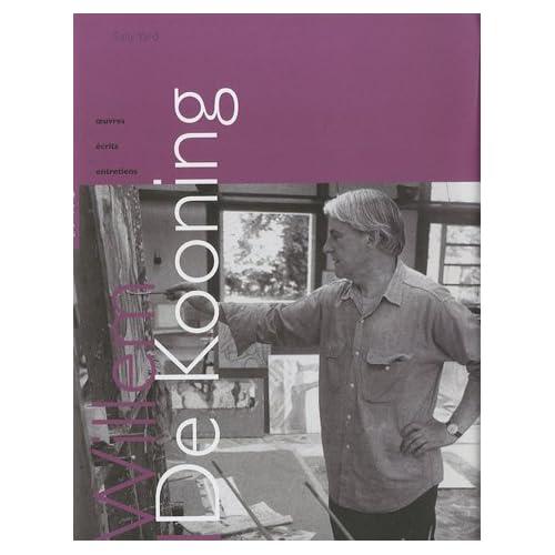 Willem De Kooning : Oeuvres Ecrits Entretiens