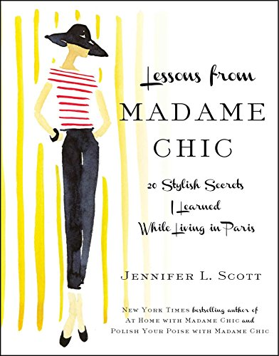 Lessons from Madame Chic: 20 Stylish Secrets I Learned While Living in Paris (English Edition) -