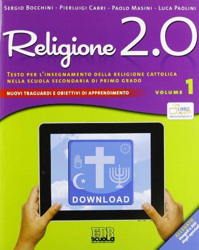 Religione 2.0. Testo per l'insegnamento della religione cattolica nella scuola secondaria di primo grado. Per la Scuola media: 1