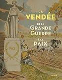 La Vendée : De la Grande Guerre à la paix