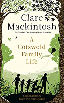 A Cotswold Family Life: heart-warming stories of the countryside from the bestselling author by [Mackintosh, Clare]
