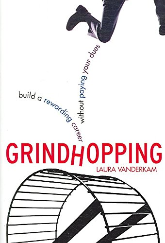 [(Grindhopping : Building a Rewarding Career without Paying Your Dues)] [By (author) Laura Vanderkam] published on (January, 2007)
