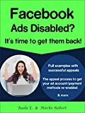 Facebook Ads Disabled? It's Time To Get Them Back! Full Examples With Successful  Facebook Appeals And The Appeal Process To  Get Your Ad  Account/Payment  Methods Re-enabled & more (English Edition)