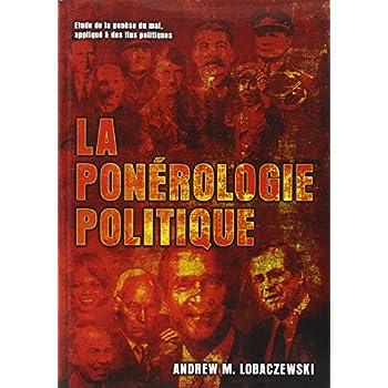 La ponérologie politique : Etude de la genèse du mal, appliqué à des fins politiques