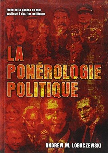 La ponérologie politique : Etude de la genèse du mal, appliqué à des fins politiques par Andrew M. Lobaczewski