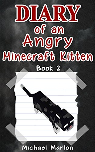 MINECRAFT: Diary of an Angry Minecraft Kitten - Escape from the Crazed Human (minecraft diary, minecraft pocket edition, minecraft books, minecraft handbook, ... minecraft seeds Book 2) (English Edition)