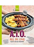 : A. i. O. - ALL IN ONE: Rezepte für den Thermomix