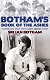 Botham's Book of the Ashes: A Lifetime Love Affair with Cricket's Greatest Rivalry: Written by Sir Ian Botham, 2010 Edition, Publisher: Mainstream Publishing [Hardcover]
