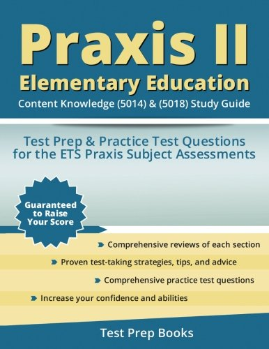 Praxis II Elementary Education: Content Knowledge (5014) & (5018) Study Guide: Test Prep & Practice Test Questions for the ETS Praxis Subject Assessments