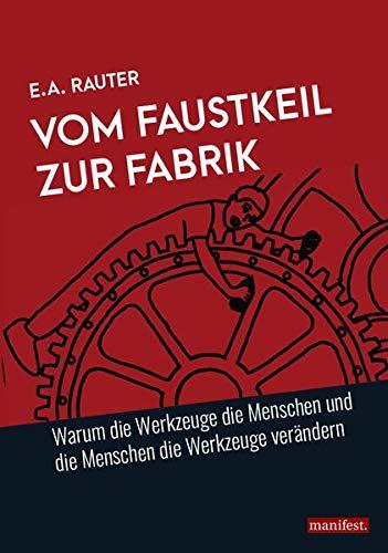 Vom Faustkeil zur Fabrik: Warum die Werkzeuge die Menschen und die Menschen die Werkzeuge verändern (Marxistische Schriften)