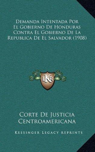 Demanda Intentada Por El Gobierno de Honduras Contra El Gobierno de La Republica de El Salvador (1908)