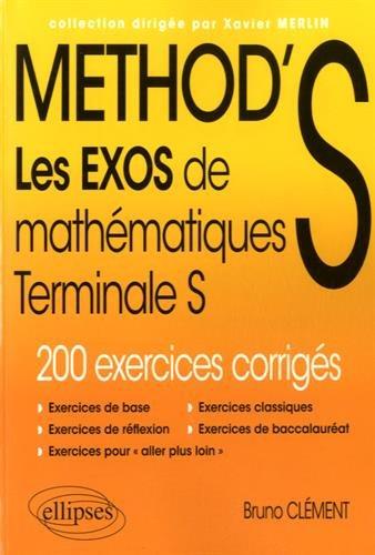 METHOD'S Les Exos de Mathématiques Terminale S 200 Exercices Corrigés par Bruno Clément